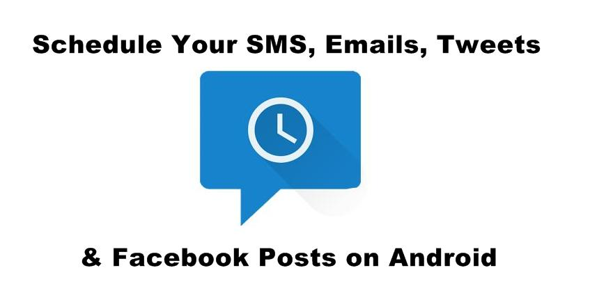 Schedule Your SMS Emails Tweets & Facebook Posts on Android