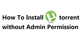How To Install utorrent without Admin Permission