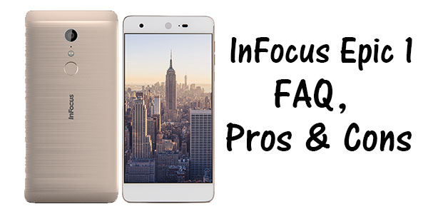 InFocus Epic 1 FAQ , Pros & Cons