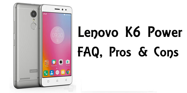 Lenovo K6 Power FAQ , Pros & Cons