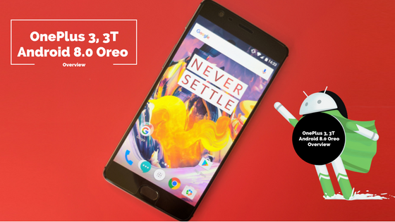 OnePlus 3, 3T Android 8.0 Oreo Overview