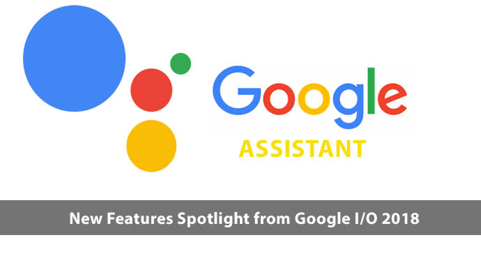 Google Assistant New Feature Spotlight from Google I/O 2018